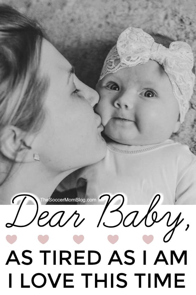 Dear Baby: As tired as I am, I love this time.