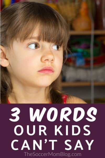 """little girl pouting; """"3 Words Our Kids Can't Say"""""""