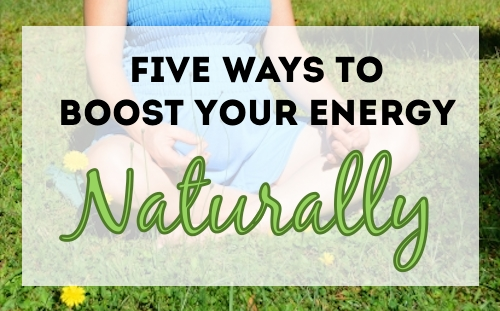 Five Ways to Boost Your Energy, Natually