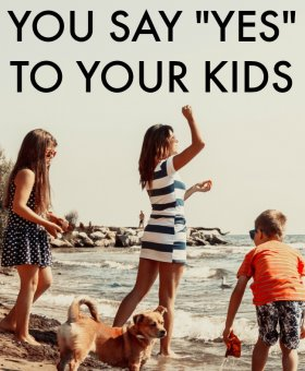 The Profound Effect of Saying Yes to Our Kids