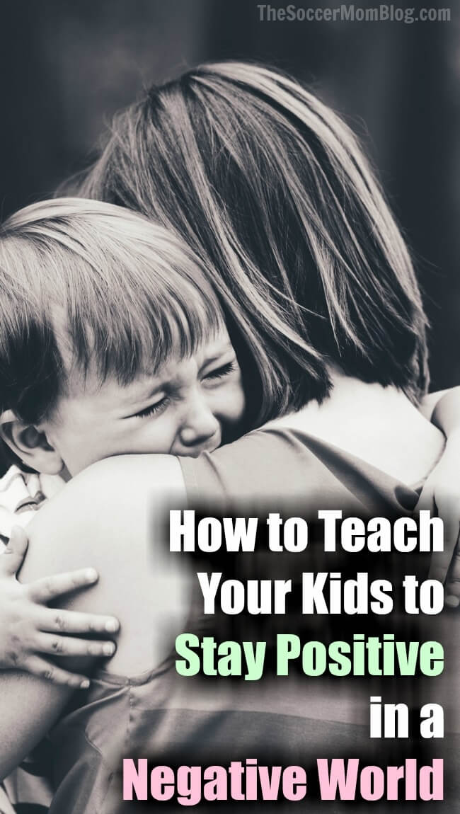 The world seems to be an increasingly scary place — but there is one simple thing you can do to teach your kids to stay positive through it all...