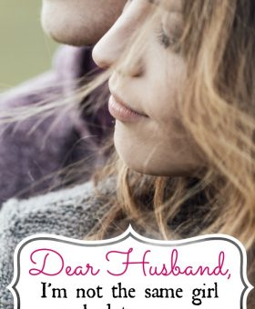 Dear Husband: I'm Not the Same Girl You Married