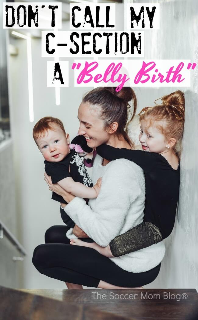 "No matter what is trendy, here's why I don't want you to call my C-section a ""belly birth"" and you might not want to either."