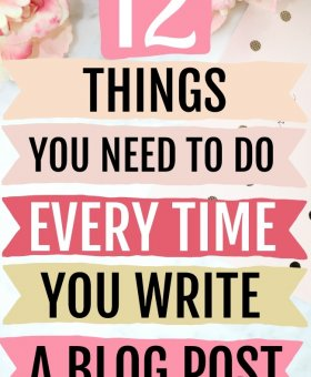 12 Things You Need to Do Every Time You Write a Blog Post