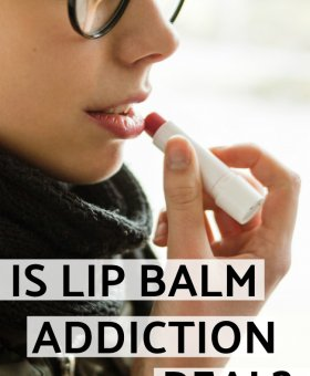 Addicted to Lip Balm? Science Says it's a Real Thing!