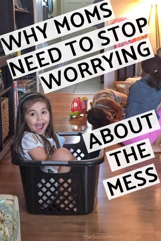 Why we moms need to stop obsessing over whether or not our house is messy and what to do instead.