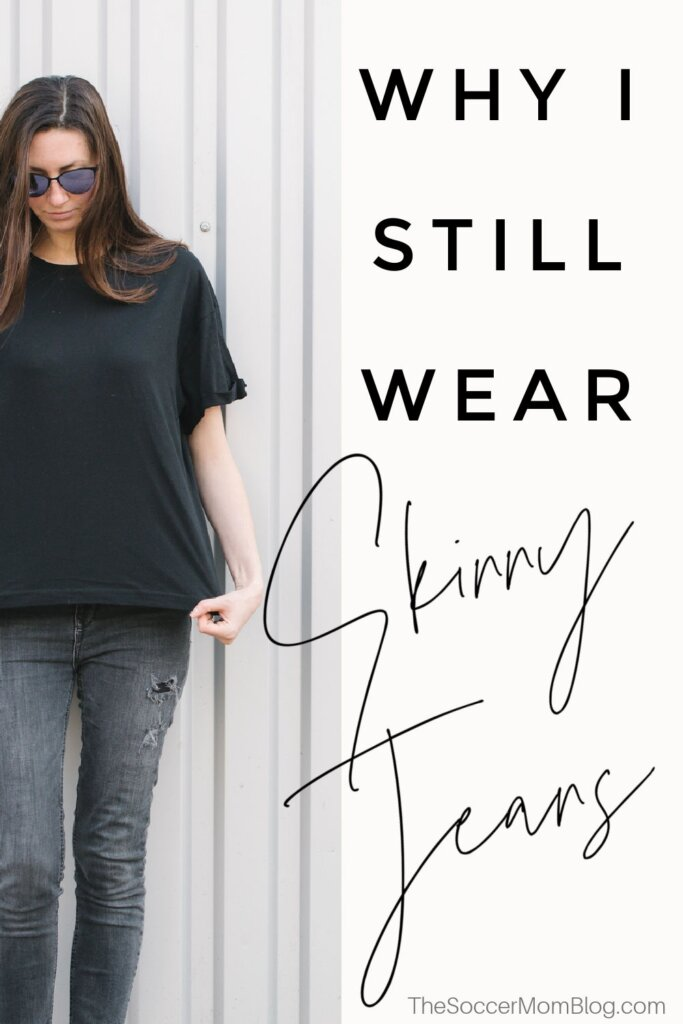"""woman in black t-shirt and black skinny jeans; text overlay """"Why I Still Wear Skinny Jeans"""""""