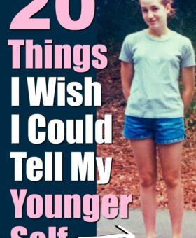 20 Things I Wish I Could Tell My Younger Self