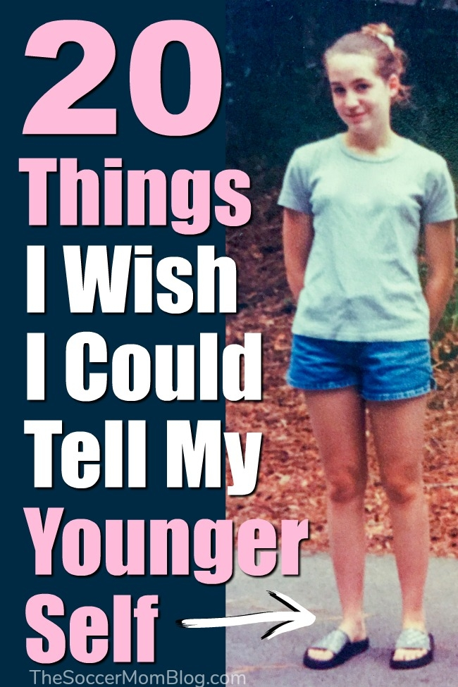 Have you ever thought about what you would tell your younger self if you could go back in time? These are the things I wish I could tell my younger self and the life lessons I want to pass along to my own daughters.