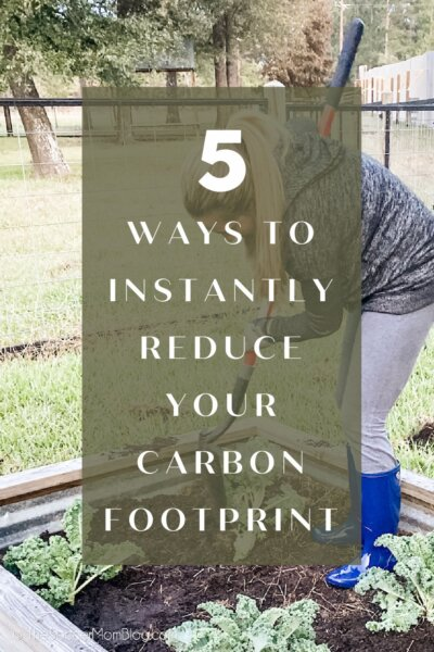 "woman gardening; text overlay ""5 Ways to Instantly Reduce Your Carbon Footprint"""